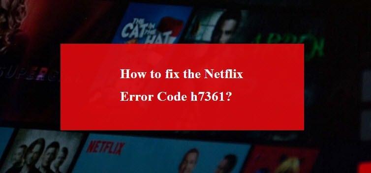 Netflix Error Code H7361