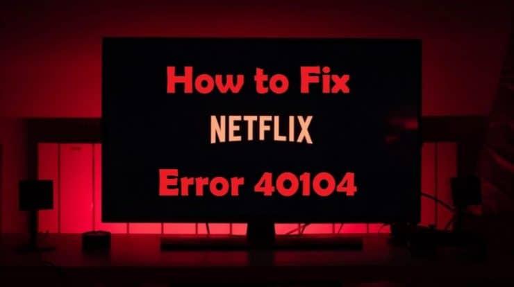 Netflix error 40104