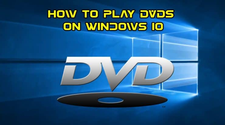 Play DVDs On Windows 10 With Third-Party Apps