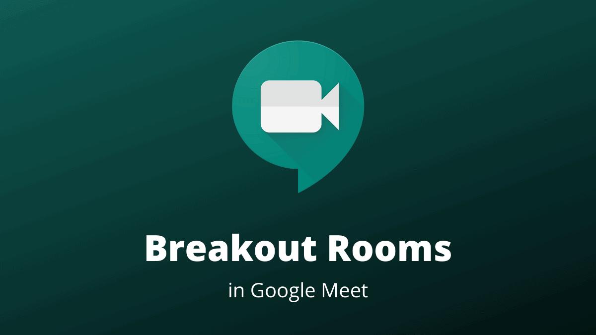 Google Meet Breakout Rooms