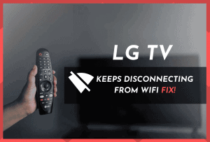 LG TV Keeps disconnecting from WiFi